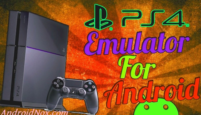 PS4 Emulator For Android To Play PS4 Games On Android - AndroidNox