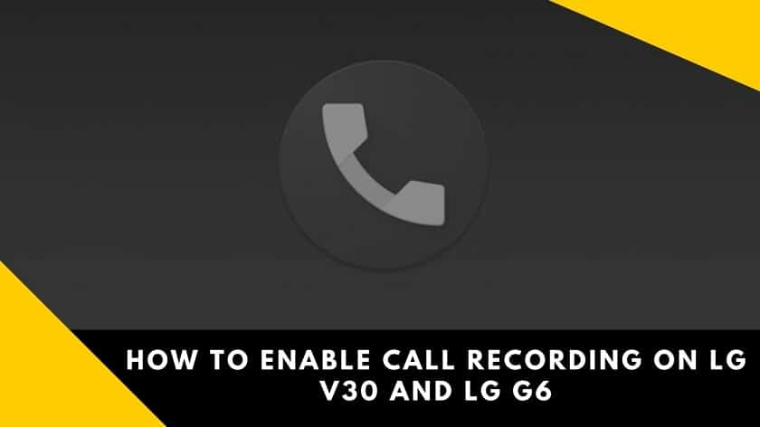 How to Enable Call Recording on LG G6 / LG V30 1