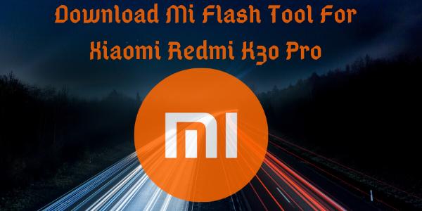 Mi Flash Tool for Xiaomi Redmi K30 Pro